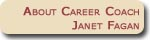 About Career Coach, Janet Fagan - Let Fagan Coaching help you with Job and Career.